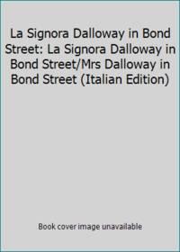 La Signora Dalloway in Bond Street: La Signora Dalloway in Bond Street/Mrs Dalloway in Bond...