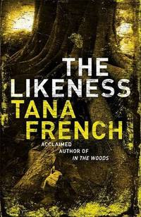 The Likeness: the inspiration for the major new BBC/RTE drama series DUBLIN MURDERS by French, Tana