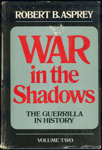 WAR IN THE SHADOWS The Guerrilla in History Volume Two, Asprey, Robert