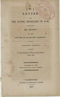 Letter from the Acting Secretary of War, transmitting his Report on the Letter of Major Gen. Harrison, and the accompanying documents; referred to the Secretary of War, on the 30th of April, last. December 31, 1816. Read and referred to a Select Committee
