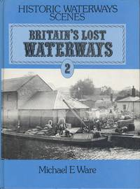 Britain's Lost Waterways: Navigations to the Sea Volume 2 (Historic waterways scenes)