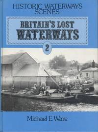 Britain's Lost Waterways: Navigations to the Sea Volume 2 (Historic waterways scenes)