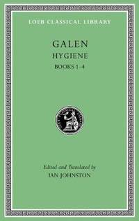 Hygiene, Volume I: Books 1-4 by Galen - Hardcover - from The Saint Bookstore (SKU: A9780674997127)