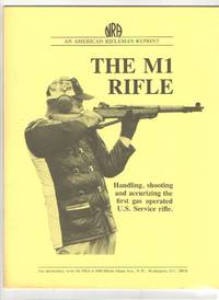 image of The M1 Rifle Handling, Shooting, and Accurizing the First Gas Operated U.  S. Service Rifle