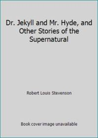 image of Dr. Jekyll and Mr. Hyde, and Other Stories of the Supernatural