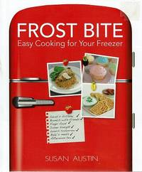 Frost Bite: Easy Cooking For Your Freezer