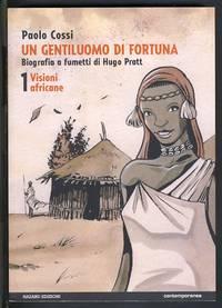 Un gentiluomo di fortuna. Biografia a fumetti di Hugo Pratt. Volume 1. Visioni africane