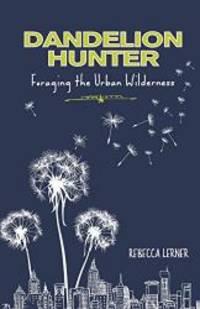 Dandelion Hunter: Foraging The Urban Wilderness