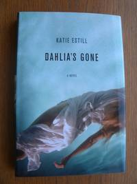 Dahlia's Gone by  Katie Estill - First edition first printing - 2007 - from Scene of the Crime Books, IOBA (SKU: biblio16465)
