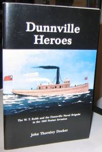 Dunnville Heroes  -(SIGNED)- :  The W. T. Robb and the Dunnville Naval Brigade in the 1866 Fenian Invasion