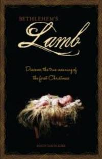 Bethlehem's Lamb: Discover the true meaning of the first Christmas