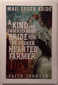Mail Order Bride:A Kind and Understanding Bride for the Broken Hearted Farmer ((The Bound for...