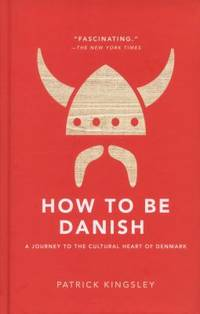 How to Be Danish : A Journey to the Cultural Heart of Denmark