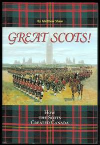 GREAT SCOTS!  HOW THE SCOTS CREATED CANADA.