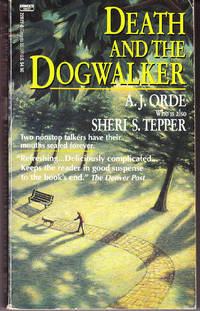Death and the Dogwalker by  A. J. (aka: Sheri S. Tepper) Orde - Paperback - 1st Printing - 1993 - from John Thompson and Biblio.com