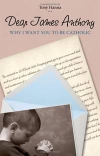 Dear James Anthony: Why I Want You to Be Catholic by  Tony Hanna - Paperback - from World of Books Ltd (SKU: GOR009877500)