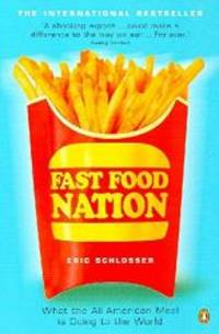 Fast Food Nation: What the All-American Meal Is Doing to the World by Eric Schlosser - Paperback - 2002-05-01 - from Books Express and Biblio.com