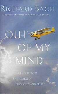 Out of My Mind: A Flight Into the Realm of Thought and Spirit