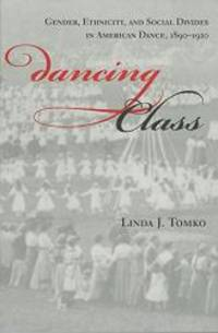 Dancing Class: Gender, Ethnicity, and Social Divides in American Dance, 1890-1920 (Unnatural Acts)