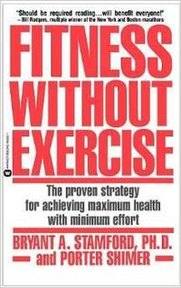 FITNESS WITHOUT EXERCISE: THE PROVEN STRATEGY FOR ACHIEVING MAXIMUM HEALTH WITH MINIMUM EFFORT