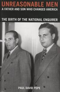 Unreasonable Men: A Father & Son Who Changed America, the Birth of the National Enquirer [Galley]