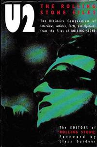U2: The Rolling Stone Files: The Ultimate Compendium Of Interviews, Articles, Facts And Opinions:...