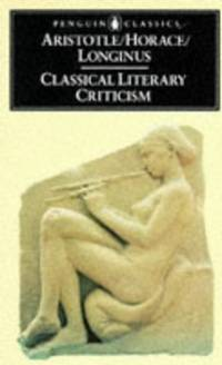Classical Literary Criticism: Aristotle - On the Art of Poetry/Horace - On the Art of...
