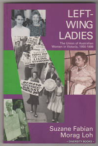 LEFT-WING LADIES: The Union Of Australian Women in Victoria, 1950-1998  (Signed Copy)