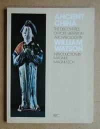Ancient China. The Discoveries of Post Liberation Chinese Archaeology by  William Watson - Paperback - First Edition - 1974 - from N. G. Lawrie Books. (SKU: 23480)