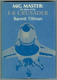 MiG MASTER: THE STORY OF THE F-8 CRUSADER. by  Barrett.  Foreword by Vice Admiral James B. Stockdale Tillman - Hardcover - 1980 - from Capricorn Books (SKU: 23461)