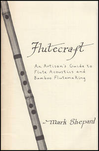 Flutecraft: An Artisan's Guide to Flute Acoustics and Bamboo Flutemaking