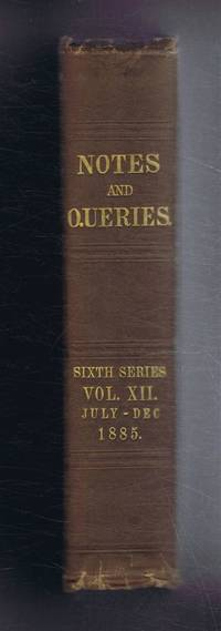 Notes and Queries - A Medium of Intercommunication for Literary Men, General Readers. etc. Sixth Series - Volume Twelfth, July - December 1885