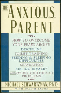 ANXIOUS PARENT Freeing Yourself from the Fears and Stresses of Parenting