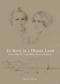 To Serve in a Distant Land : Bishop Francis Russell Nixon and Anna Maria Nixon, the Tasmanian...