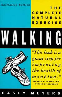 Walking. A Complete Guide To The Complete Exercise