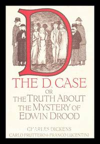 The D. Case : the Truth about the Mystery of Edwin Drood / Charles Dickens, Carlo Fruttero &...
