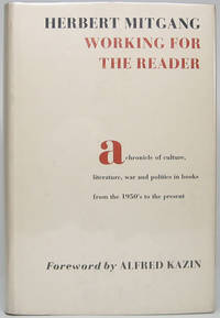 Working for the Reader: A Chronicle of Culture, Literature, War and Politics in Books from the 1950's to the Present