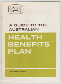 A GUIDE TO THE AUSTRALIAN HEALTH BENEFITS PLAN. Canberra 1970