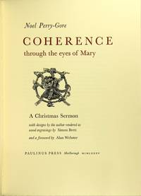Coherence through the eyes of Mary: a Christmas sermon with designs by the author rendered as wood engravings by Simon Brett and a foreword by Alan Webster
