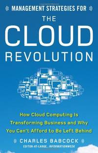 Management Strategies for the Cloud Revolution: How Cloud Computing Is Transforming Business and...