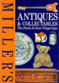 Miller\'s Antiques and Collectables: the Facts at Your Fingertips