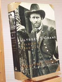 Ulysses S. Grant: Soldier & President by Geoffrey Perret - 1st Edition 1st Printing - 1997 - from Henniker Book Farm and Biblio.com