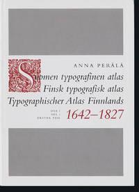 Suomen Typografinen Atlas: Finsk Typografiske Atlas: Typographischer Atlas Finnlands: 1642 - 1827