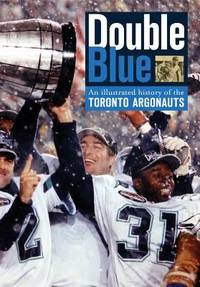 Double Blue : An Illustrated History of the Toronto Argonauts