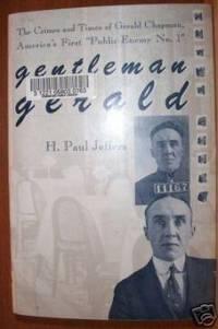 GENTLEMAN GERALD The Crimes & Times of Gerald Chapman