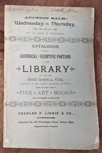 Catalogue of the Historical & Scientific Portions of the Library of the Late John Lowell, Esq., (Founder of the Lowell Institute Lectures).  Together with Valuable Additions of Fine Art Books and Standard Literature
