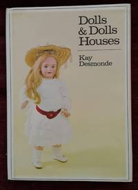 Dolls & Dolls Houses by Kay Desmonde - First Edition - 1972 - from Ed Augusts Books & Readings and Biblio.com