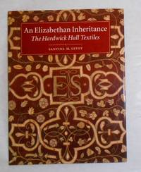 An Elizabethan Inheritance - the Hardwick Hall Textiles by  Santina M LEVEY - Hardcover - Reprint - 1999 - from David Bunnett Books (SKU: T18K1080)