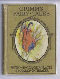 Grimm's Fairy Tales with 48 Colour Plates by Harry Theaker
