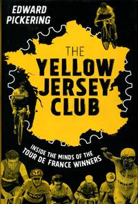 The Yellow Jersey Club by Pickering, Edward - 2015